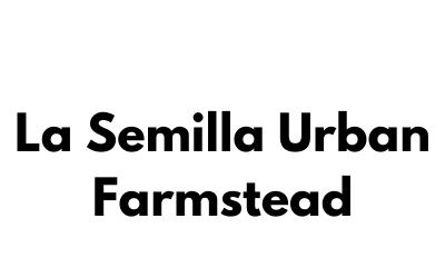 La Semilla Urban Farmstead